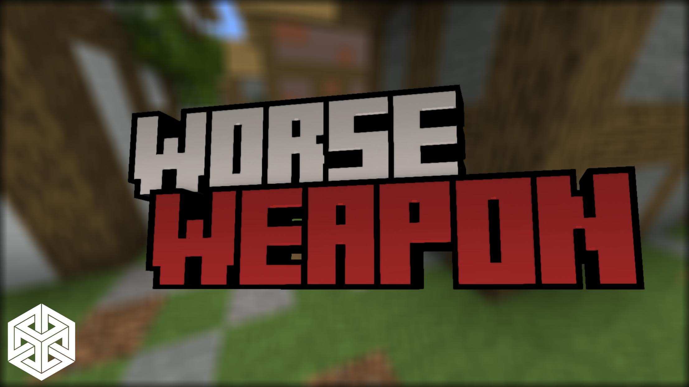 Worse Weapon